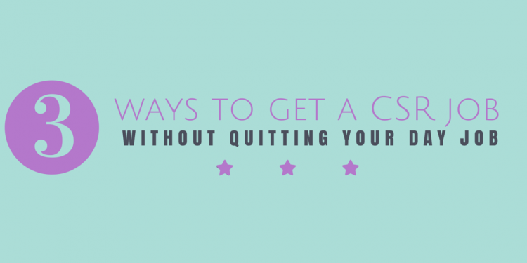 3 ways to get a csr job without quitting day job