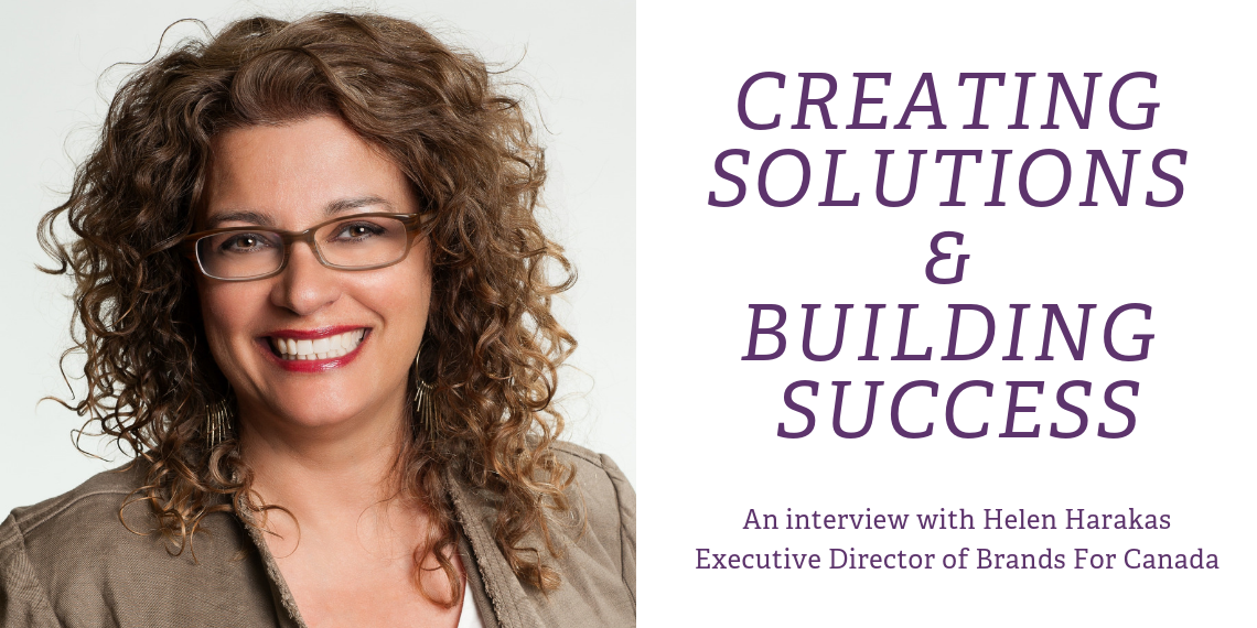 Creating solutions and building success with Helen Harakas, Executive Director of Brands For Canada